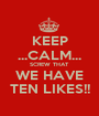 KEEP ...CALM... SCREW THAT WE HAVE TEN LIKES!! - Personalised Poster A1 size