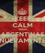 KEEP CALM SERAN ARGENTINAS NUEVAMENTE - Personalised Poster A1 size