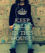 KEEP CALM? SERIOUSLI? IN THIS HOUSE? - Personalised Poster A1 size