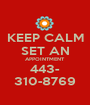 KEEP CALM SET AN APPOINTMENT 443- 310-8769 - Personalised Poster A1 size