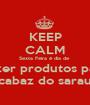 KEEP CALM Sexta Feira é dia de  trazer produtos para  cabaz do sarau - Personalised Poster A1 size
