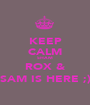 KEEP CALM SHAM ROX & SAM IS HERE ;) - Personalised Poster A1 size