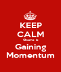 KEEP CALM Shams is Gaining Momentum - Personalised Poster A1 size