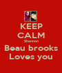 KEEP CALM Shannon Beau brooks Loves you - Personalised Poster A1 size