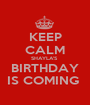 KEEP CALM SHAYLA'S  BIRTHDAY IS COMING  - Personalised Poster A1 size