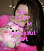 KEEP CALM She is a Beautiful Girl - Personalised Poster A1 size