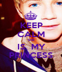 KEEP CALM SHE IS  MY PRINCESS - Personalised Poster A1 size