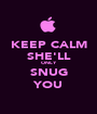 KEEP CALM SHE'LL ONLY SNUG YOU - Personalised Poster A1 size