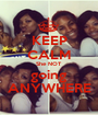 KEEP CALM She NOT going ANYWHERE - Personalised Poster A1 size