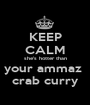KEEP CALM she's hotter than your ammaz  crab curry - Personalised Poster A1 size