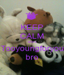 KEEP CALM She's Tooyoungforyou bro - Personalised Poster A1 size