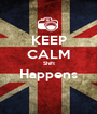 KEEP CALM Shift Happens  - Personalised Poster A1 size