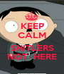 KEEP CALM  SHITLERS NOT  HERE - Personalised Poster A1 size