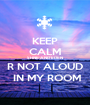 KEEP CALM SHNE AND EDEN R NOT ALOUD  IN MY ROOM - Personalised Poster A1 size