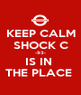 KEEP CALM SHOCK C -93- IS IN  THE PLACE  - Personalised Poster A1 size