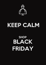 KEEP CALM  SHOP BLACK FRIDAY - Personalised Poster A1 size