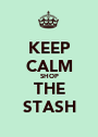KEEP CALM SHOP THE STASH - Personalised Poster A1 size