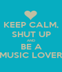 KEEP CALM, SHUT UP AND BE A MUSIC LOVER - Personalised Poster A1 size