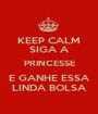 KEEP CALM SIGA A PRINCESSE E GANHE ESSA LINDA BOLSA - Personalised Poster A1 size