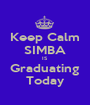 Keep Calm SIMBA IS Graduating Today - Personalised Poster A1 size