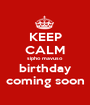 KEEP CALM sipho mavuso birthday coming soon - Personalised Poster A1 size