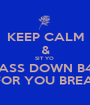 KEEP CALM & SIT YO  ASS DOWN B4 DOWN FOR YOU BREAK SUMN - Personalised Poster A1 size
