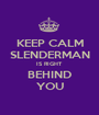 KEEP CALM SLENDERMAN IS RIGHT BEHIND YOU - Personalised Poster A1 size