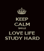 KEEP CALM SMILE LOVE LIFE STUDY HARD - Personalised Poster A1 size