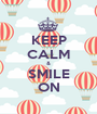 KEEP CALM & SMILE ON - Personalised Poster A1 size