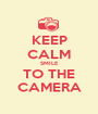 KEEP CALM SMILE TO THE CAMERA - Personalised Poster A1 size