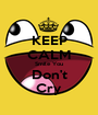 KEEP CALM Smile You Don't Cry - Personalised Poster A1 size