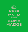 KEEP CALM SMOKE SOME MADGE - Personalised Poster A1 size
