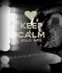 KEEP CALM SOLO X TE   - Personalised Poster A1 size