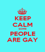 KEEP CALM SOME PEOPLE ARE GAY - Personalised Poster A1 size