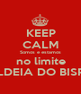 KEEP CALM Somos e estamos no limite ALDEIA DO BISPO - Personalised Poster A1 size