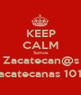 KEEP CALM Somos Zacatecan@s Zacatecanas 101% - Personalised Poster A1 size