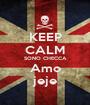 KEEP CALM SONO CHECCA Amo jeje - Personalised Poster A1 size