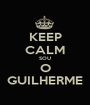 KEEP CALM SOU O GUILHERME - Personalised Poster A1 size