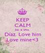 KEEP CALM Soy la Sñra. Díaz. Love him Love mine<3 - Personalised Poster A1 size