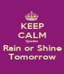 KEEP CALM Spades Rain or Shine Tomorrow - Personalised Poster A1 size