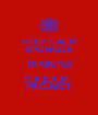 KEEP CALM SPONSOR DIABETES D.R.E.A.M.  PROJECT - Personalised Poster A1 size