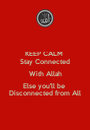 KEEP CALM  Stay Connected With Allah Else you'll be  Disconnected from All - Personalised Poster A1 size