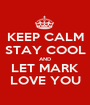 KEEP CALM STAY COOL AND LET MARK LOVE YOU - Personalised Poster A1 size