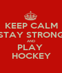 KEEP CALM STAY STRONG AND PLAY  HOCKEY - Personalised Poster A1 size