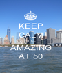 KEEP CALM STILL AMAZING AT 50 - Personalised Poster A1 size