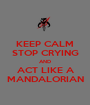KEEP CALM STOP CRYING AND ACT LIKE A MANDALORIAN - Personalised Poster A1 size