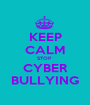 KEEP CALM STOP  CYBER BULLYING - Personalised Poster A1 size