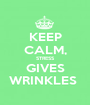 KEEP CALM, STRESS GIVES WRINKLES  - Personalised Poster A1 size