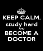 KEEP CALM, study hard AND BECOME A DOCTOR - Personalised Poster A1 size