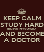 KEEP CALM STUDY HARD BELIEVE IN YOURSELF AND BECOME A DOCTOR - Personalised Poster A1 size